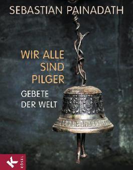 Wir alle sind Pilger: Gebete der Welt