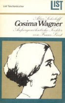 Cosima Wagner : aussergewöhnliche Tochter von Franz Liszt, eine Biographie.