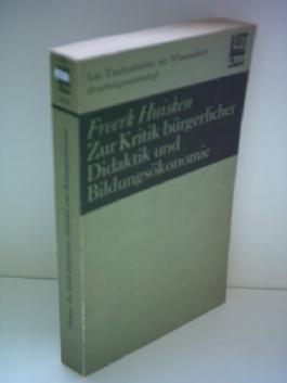 Freerk Huisken: Zur Kritik bürgerlicher Didaktik und Bildungsökonomie