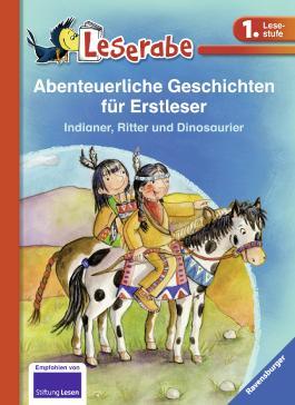 Abenteuerliche Geschichten für Erstleser. Indianer, Ritter und Dinosaurier
