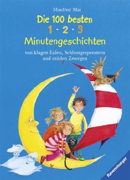 Die 100 besten 1-2-3 Minutengeschichten von klugen Eulen, Schlossgespenstern und müden Zwergen