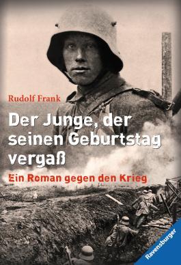 Der Junge, der seinen Geburtstag vergaß: Ein Roman gegen den Krieg