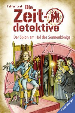 Die Zeitdetektive - Der Spion am Hof des Sonnenkönigs