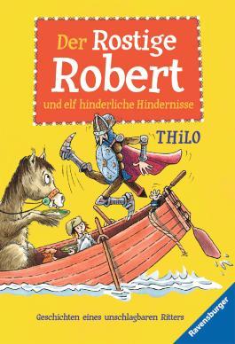Der Rostige Robert und elf hinderliche Hindernisse: Geschichten eines unschlagbaren Ritters