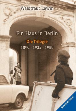 Ein Haus in Berlin, Band 1-3: 1890 - 1935 - 1989