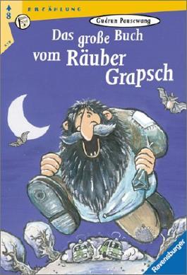 Das große Buch vom Räuber Grapsch. ( Ab 8 J.).
