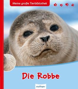 Meine große Tierbibliothek: Die Robbe