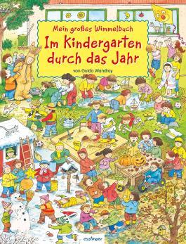 Mein großes Wimmelbuch: Mein großes Wimmelbuch - Im Kindergarten durch das Jahr