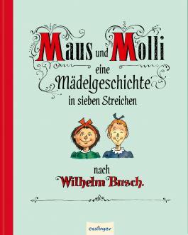 Maus und Molli - Eine Mädelgeschichte in sieben Streichen