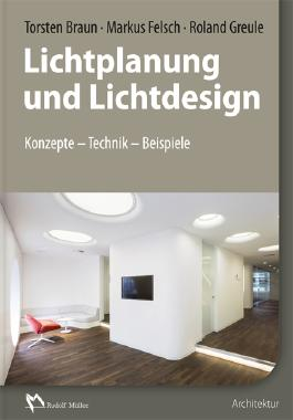 Lichtplanung und Lichtdesign: Konzepte - Technik - Beispiele