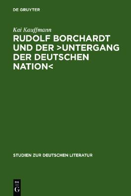 Rudolf Borchardt und der>Untergang der deutschen Nation<