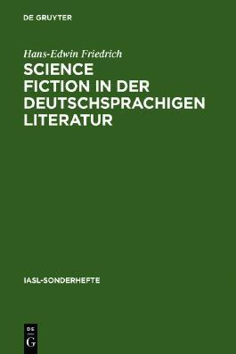 Science Fiction in der deutschsprachigen Literatur: Ein Referat zur Forschung bis 1993 (Iasl-Sonderhefte)