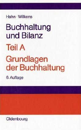 Buchhaltung und Bilanz <br>Teil A: Grundlagen der Buchhaltung: Einführung am Beispiel der Industriebuchführung
