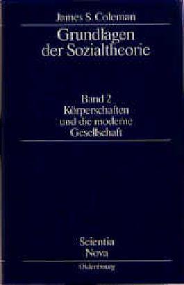 Grundlagen der Sozialtheorie / Körperschaften und die moderne Gesellschaft