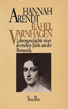 Rahel Varnhagen. Lebensgeschichte einer deutschen Jüdin aus der Romantik (Serie Piper)