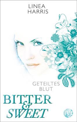 Bitter & Sweet: Geteiltes Blut (Linea Harris)
