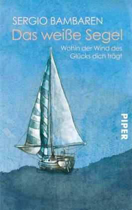 Das weiße Segel: Wohin der Wind des Glücks dich trägt