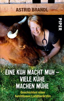 Eine Kuh macht Muh, viele Kühe machen Mühe: Geschichten einer furchtlosen Landtierärztin