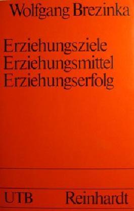 Erziehungsziele, Erziehungsmittel, Erziehungserfolg : Beitr. zu e. System d. Erziehungswiss.