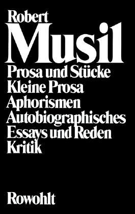 Prosa und Stücke - Kleine Prosa - Aphorismen - Autobiographisches - Essays und Reden - Kritik