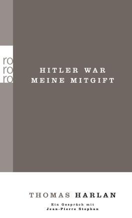 Thomas Harlan / Hitler war meine Mitgift / Ein Gespräch mit Jean-Pierre Stephan