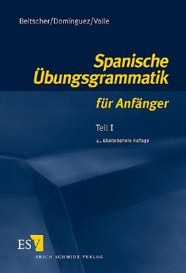 Spanische Übungsgrammatik für Anfänger - Teil I
