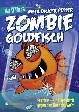 mein dicker fetter zombie goldfisch frankie ein superfisch gegen den rest der welt von mo o. Black Bedroom Furniture Sets. Home Design Ideas