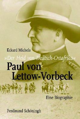 """""""Der Held von Deutsch-Ostafrika"""": Paul von Lettow-Vorbeck"""