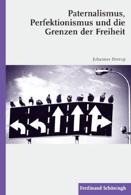 Paternalismus, Perfektionismus und die Grenzen der Freiheit