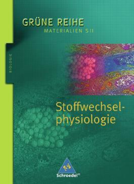 Grüne Reihe. Materialien für den Sekundarbereich II - Ausgabe 2004 / Stoffwechselphysiologie