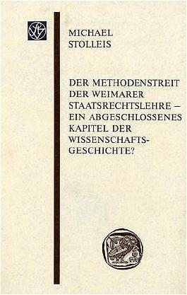 Der Methodenstreit Der Weimarer Staatsrechtslehre - Ein Abgeschlosssenes Kapitel Der Wissenschaftsgeschichte?