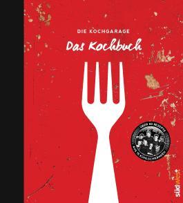 Die Kochgarage - Das Kochbuch