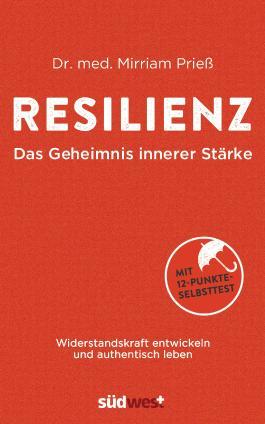 Resilienz - Das Geheimnis innerer Stärke: Widerstandskraft entwickeln und authentisch leben. Mit 12-Punkte-Selbsttest