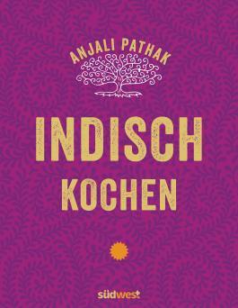 Indisch kochen - 120 Rezepte