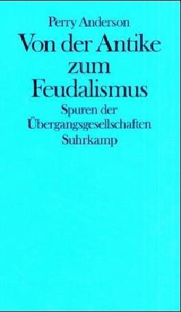 Von der Antike zum Feudalismus. Spuren der Übergangsgesellschaften. Übersetzt von Angelika Schweikhart.