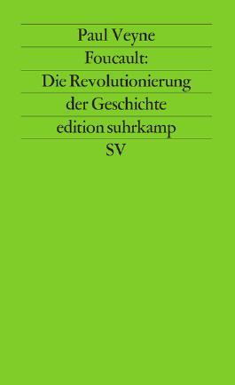Foucault: Die Revolutionierung der Geschichte