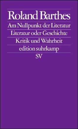 Am Nullpunkt der Literatur. Literatur oder Geschichte. Kritik und Wahrheit