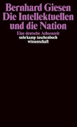 Die Intellektuellen und die Nation. Eine deutsche Achsenzeit.