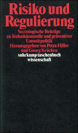 Risiko und Regulierung: Soziologische Beiträge zur Technikkontrolle und präventiven Umweltpolitik (suhrkamp taschenbuch wissenschaft)