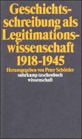 Geschichtsschreibung als Legitimationswissenschaft 1918-1945