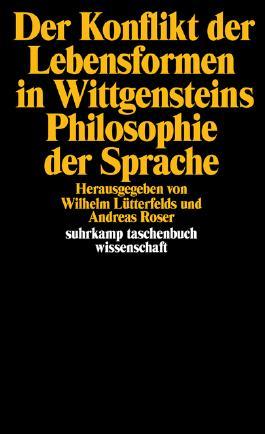 Der Konflikt der Lebensformen in Wittgensteins Philosophie der Sprache