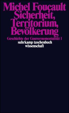 Geschichte der Gouvernementalität / Sicherheit, Territorium, Bevölkerung. Geschichte der Gouvernementalität I.