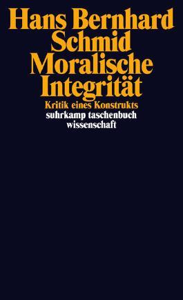 Moralische Integrität: Kritik eines Konstrukts (suhrkamp taschenbuch wissenschaft)