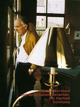Thomas Bernhard und seine Lebensmenschen. Der Nachlaß