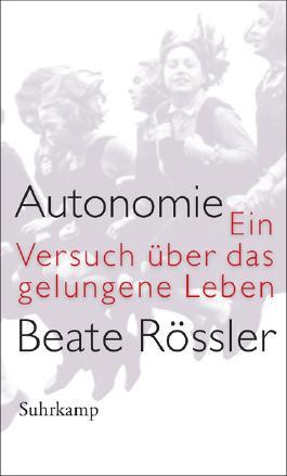 Autonomie: Ein Versuch über das gelungene Leben