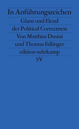In Anführungszeichen: Glanz und Elend der Political Correctness (edition suhrkamp)