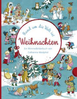 Rund um die Welt ist Weihnachten, Ein Wimmelbilderbuch von Catharina Westphal
