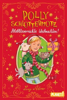 Polly Schlottermotz - Potzblitzverrückte Weihnachten!