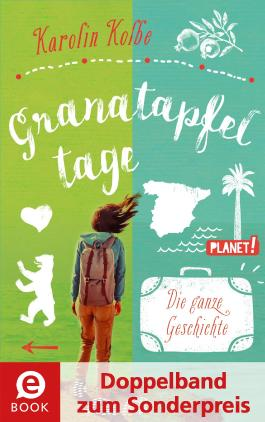 Granatapfeltage - Die ganze Geschichte (Doppelband zum Sonderpreis), Granatapfeltage - Wie alles begann; Granatapfeltage - Mein Roadtrip quer durch Spanien