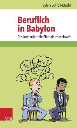 Beruflich in Babylon: Das interkulturelle Einmaleins weltweit